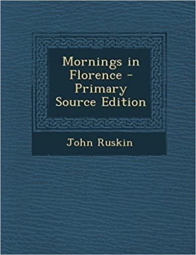 Mornings in Florence - Primary Source Edition by Ruskin, John (2014)