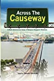 Across The Causeway: A Multi-Dimensional Study Of Malaysia-Singapore Relations