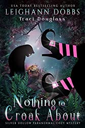 Nothing To Croak About (Silver Hollow Paranormal Cozy Mystery Series Book 3)