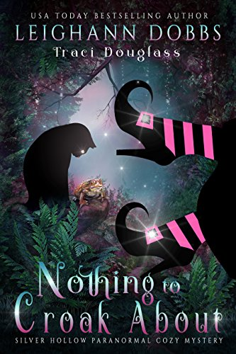 (Nothing To Croak About (Silver Hollow Paranormal Cozy Mystery Series Book 3))