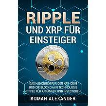 Ripple und XRP für Einsteiger: Das Handbuch für den XRP-Coin und die Blockchain Technologie (Kryptowährungen 2) (German Edition)