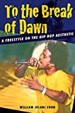 download ebook to the break of dawn: a freestyle on the hip hop aesthetic by william jelani cobb (2008-05-01) pdf epub
