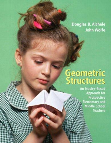 Geometric Structures: An Inquiry-Based Approach for Prospective Elementary and Middle School Teachers