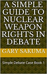 A Simple Guide to Nuclear Weapon Rights in Debate: Simple Debate Case Book 1