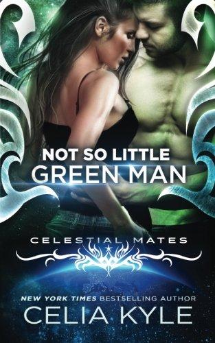Not So Little Green Man (Scifi Alien Romance) (Celestial Mates) (Volume 1)