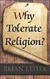 Why Tolerate Religion?, Leiter, Brian, 0691153612