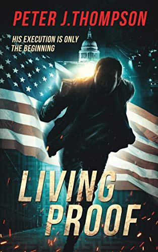 Living Proof: A Gripping Action Thriller by [Thompson, Peter J.]