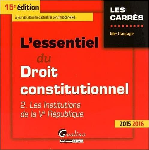 L'essentiel du droit constitutionnel 2015-2016 : Tome 2, Les institutions de la Ve République pdf