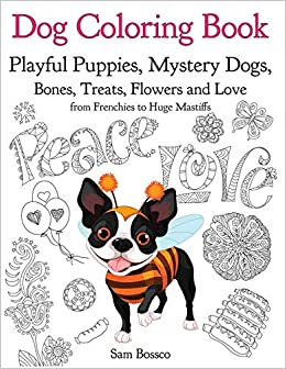 Dog Coloring Book Playful Puppies Mystery Dogs Bones Treats Flowers And Love From Frenchies To Huge Mastiffs Bossco Sam 9781976328329 Amazon Com Books