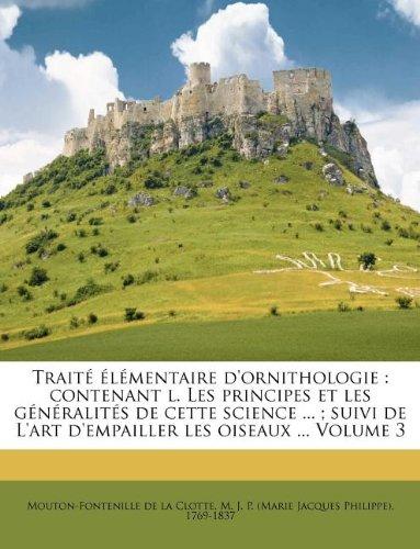 Traité élémentaire d'ornithologie: contenant l. Les principes et les généralités de cette science ... ; suivi de L'art d'empailler les oiseaux ... Volume 3 (French Edition)