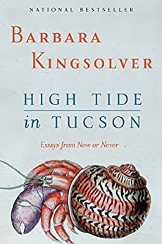 High Tide in Tucson: Essays from Now or Never by [Kingsolver, Barbara]