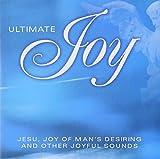 Ultimate Joy: Jesu Joy of Man's Desiring
