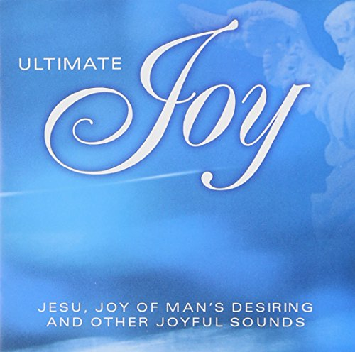 Ultimate Joy: Jesu Joy of Man's - Bernard Wilhelm