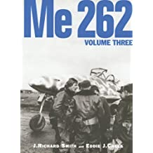 Me262 Volume 3: Written by J. Richard Smith, 2007 Edition, Publisher: Ian Allan Publishing [Hardcover]