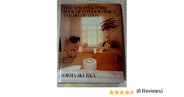 The new york times book of interior design and decoration skurka norma amazon com books