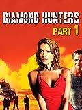 Diamond Hunters - Part 1