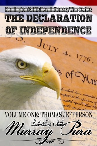 Remington Colt's Revolutionary War Series - The Declaration of Independence - Volume 1 - Thomas Jefferson by [Pura, Murray]