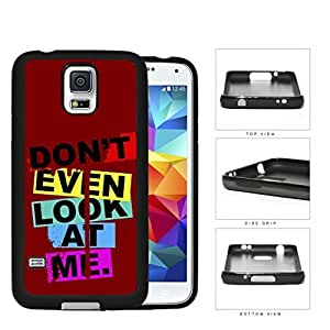 """""""Don't Even Look At Me"""" Cutout Quote Rubber Silicone TPU Cell Phone Case Samsung Galaxy S5 SM-G900 by icecream design"""