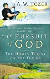 The Pursuit of God: The Human Thirst For the Divine, A. W. Tozer, 1600660150
