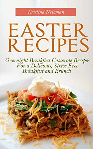 Easter Recipes:  Overnight Breakfast Casserole Recipes For a Delicious, Stress Free Breakfast and Brunch