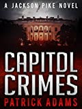 Download Capitol Crimes: A Jackson Pike Novel (Book Two of The Iron Triangle Series) in PDF ePUB Free Online