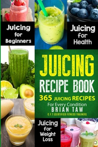 Juicing Recipe Book: 365 Juicing Recipes for Every Condition