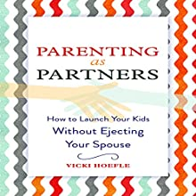 Parenting as Partners: How to Launch Your Kids Without Ejecting Your Spouse Audiobook by Vicki Hoefle Narrated by Vicki Hoefle