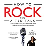 How to Rock It Like a TED Talk: The Insider's Guide to Prepare and Deliver Powerful Presentations | Cathey Armillas