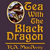 Tea with the Black Dragon: Black Dragon, Book 1 | R. A. MacAvoy