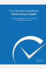 The Ultimate SharePoint Performance Guide!: Configuring SharePoint, SQL and Office 365 for maximum performance Kindle Edition