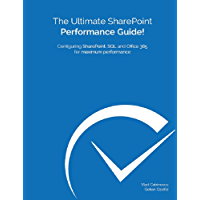 The Ultimate SharePoint Performance Guide!: Configuring SharePoint, SQL and Office 365 for maximum performance