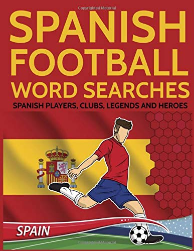Spanish Football Word Searches: Spanish Players Clubs Legends and Heroes