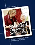 img - for Satisfied Customers Seldom Sue: A Guide to Exceptional Customer Service in Long-Term Care book / textbook / text book