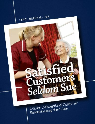 Satisfied Customers Seldom Sue: A Guide to Exceptional Customer Service in Long-Term Care by HCPro
