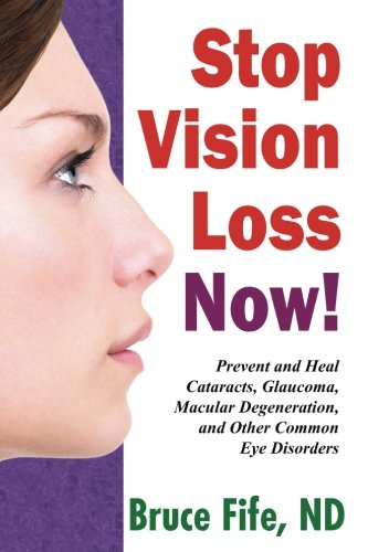 Stop Vision Loss Now   Prevent And Heal Cataracts  Glaucoma  Macular Degeneration And Other Common Eye Disorders