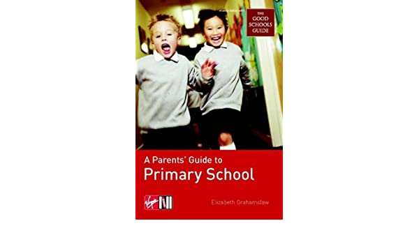 a parents guide to primary school grahamslaw elizabeth