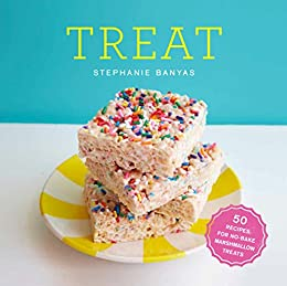Treat: 50 Recipes for No-Bake Marshmallow Treats by [Banyas, Stephanie]