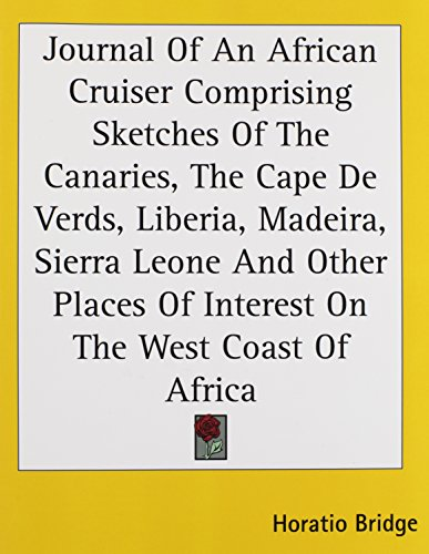 Journal Of An African Cruiser Comprising Sketches Of The Canaries, The Cape De Verds, Liberia, Madeira, Sierra Leone And Other Places Of Interest On The West Coast Of Africa