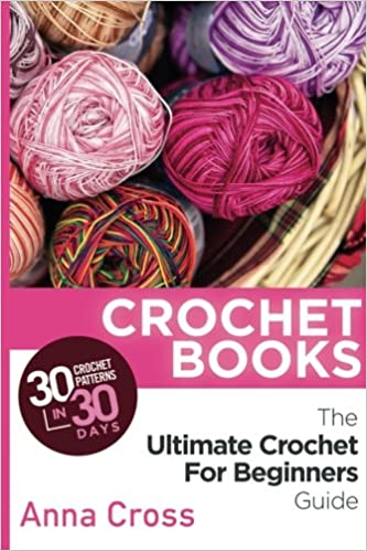 Crochet Crochet Books 30 Crochet Patterns In 30 Days With The