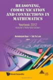 Reasoning, Communication and Connections in Mathematics, Berinderjeet Kaur and Tin Lam Toh, 9814405418