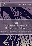 100 Goddesses, Saints, and Other Heavenly Hosts, Zoe Sinclair, 1492351482