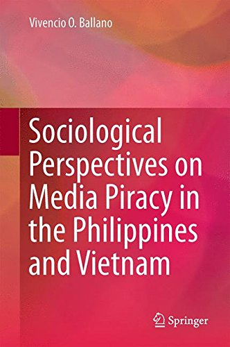 Sociological Perspectives on Media Piracy in the Philippines and Vietnam by Vivencio O Ballano