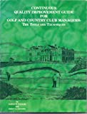 Continuous Quality Improvement Guide for Golf and Country Club Managers : The Tools and Techniques, Cornesky, Andrew R. and Cornesky, Robert A., 1881807118
