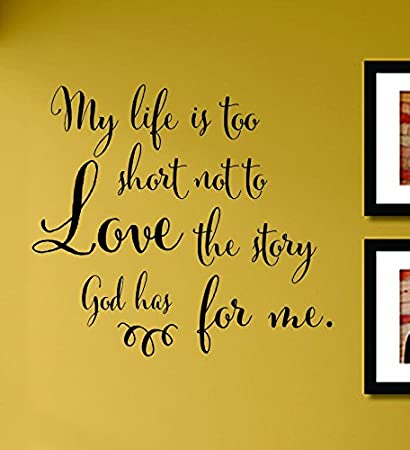 Amazoncom My Life Is Too Short Not To Love The Story God Has For