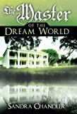 The Master of the Dream World, Sandra Chandler, 1449715648