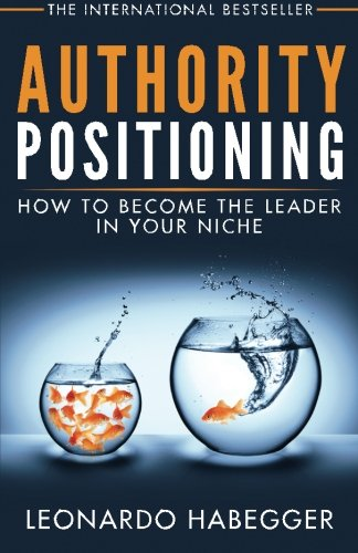 Authority Positioning: How to become the Leader in Your Niche (Write A Book and Make Money With A Book Launch) PDF