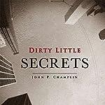 Dirty Little Secrets | John P. Champlin