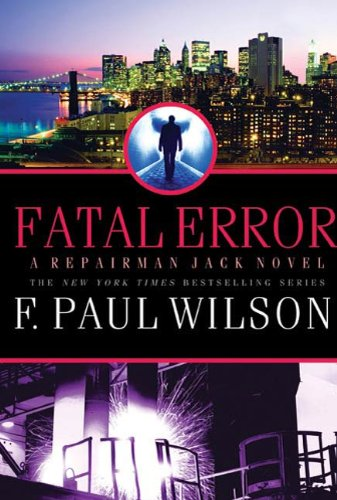 Fatal Error: A Repairman Jack Novel (Adversary Cycle/Repairman Jack Book 14) (Dark City F Paul Wilson)