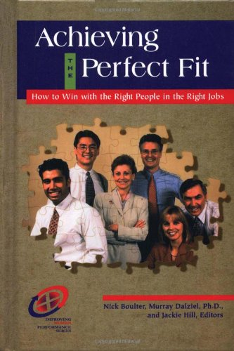 Read Online Achieving the Perfect Fit: How to Win with the Right People in the Right Jobs (Improving Human Performance) PDF