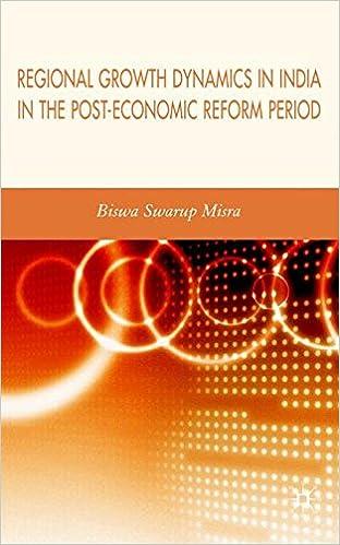 regional growth dynamics in india in the post economic reform period misra biswa swarup